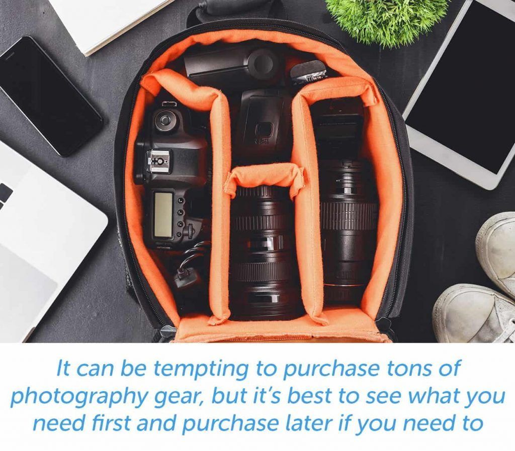 Purchase essential gear first and then purchase more later when needed