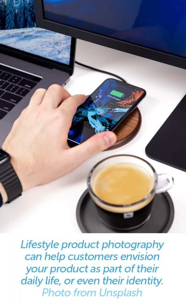 Lifestyle product photography can help customers envision your product as part of their daily life, or even their identity.