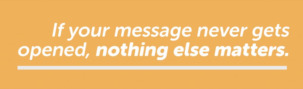 If your message never gets opened, nothing else matters.