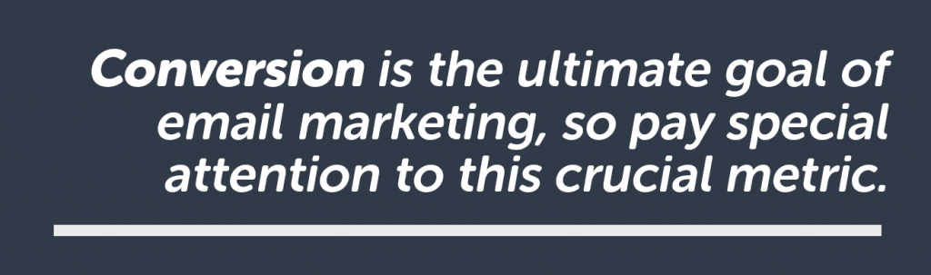 Conversions are the ultimate goal of email marketing.