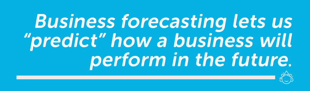 """Business forecasting lets us """"predict"""" how a business will perform in the furture."""