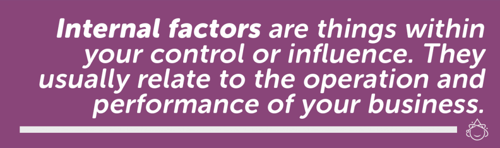 Internal factors are things within your control or influence, like inventory or promotions,