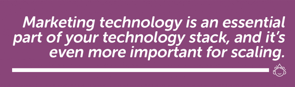 Marketing technology is an essential part of your technology stack, and it's even more important for scaling.