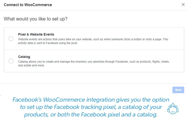 Facebook's WooCommerce integration gives you the option to set up the Facebook tracking pixel, a catalog of your products, or both the Facebook pixel and a catalog.