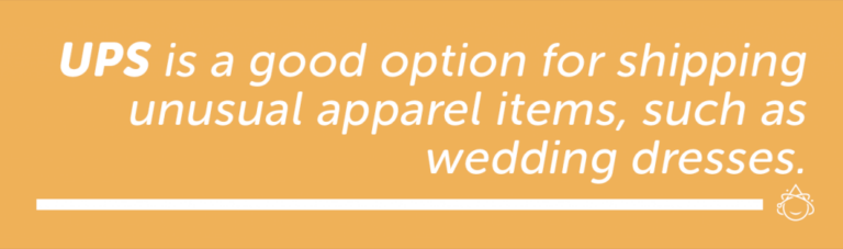 UPS is a good option for shipping unusual apparel items, such as wedding dresses.